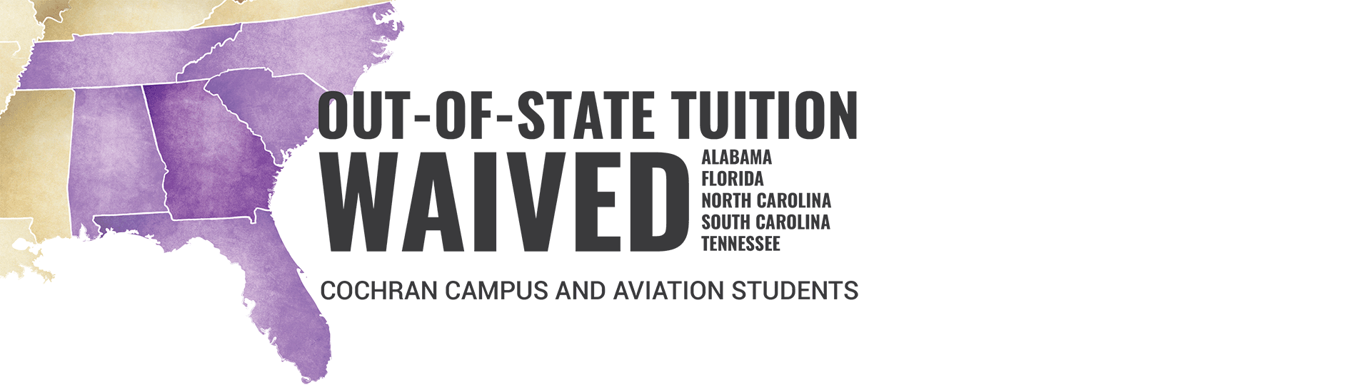 Out of State Tuition Waived for Alabama, Florida, South Carolina, Tennessee. Cochran Campus and Aviation Students.